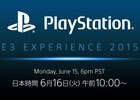 SCE「PlayStation E3 EXPERIENCE 2015 Press Conference」日本語通訳中継が6月16日10時より配信決定