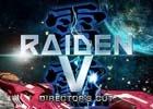 PS4「雷電V Director's Cut」が20%オフになるセールがスタート!縦STGの金字塔をお得に体験
