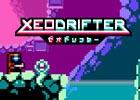 繰り返し挑戦する横スクロール2Dアクション「XEODRIFTER」が配信開始